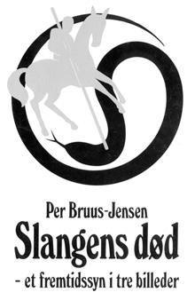 Slangens død : et fremtidssyn i tre billeder av Per Bruus-Jensen