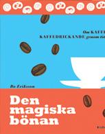 Den magiska bönan - om kaffe och kaffedrickande genom tiderna av Bo Eriksson