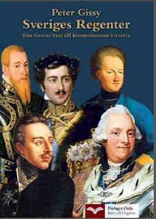 Sveriges Regenter - från Gustav Vasa till kronprinsessan Victoria av Peter Gissy