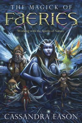 The Magick of Faeries: Working with the Spirits of Nature av Cassandra Eason