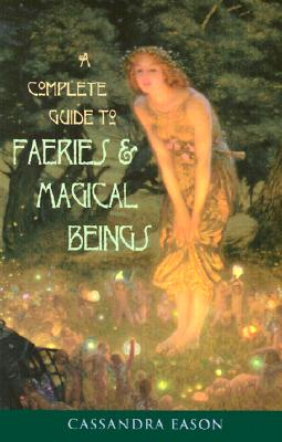 A Complete Guide to Faeries & Magical Beings: Explore the Mystical Realm of the Little People av Cassandra Eason