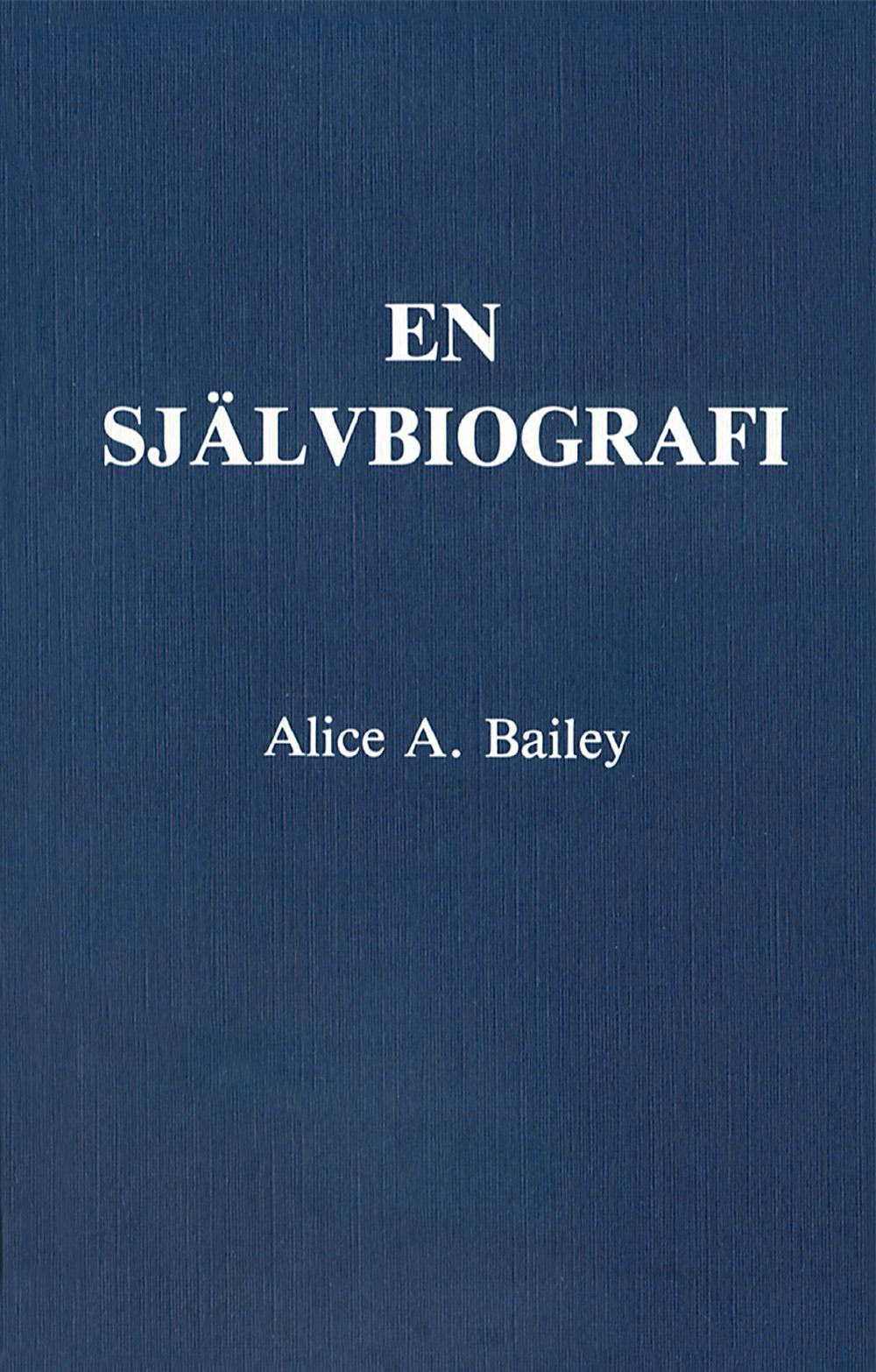 En självbiografi av Alice A Bailey