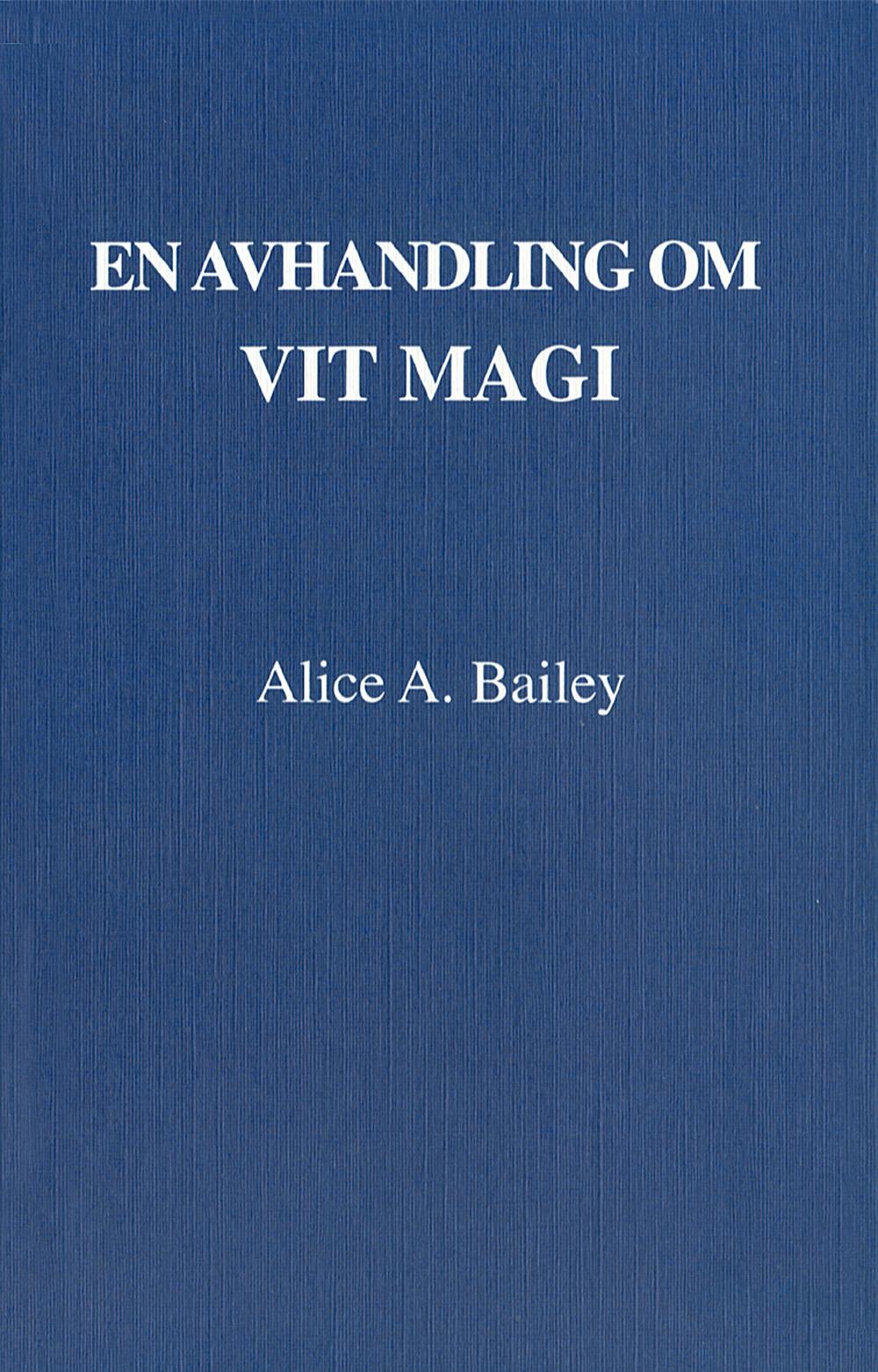 En avhandling om vit magi eller lärjungens väg (3u) av Alice A Bailey