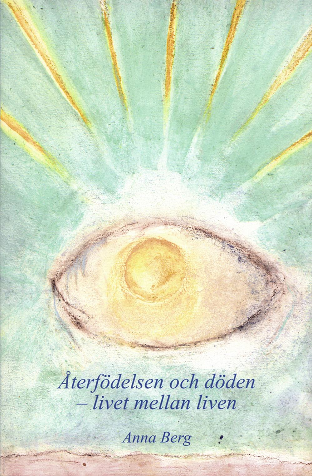 Återfödelsen och döden : livet mellan liven av Anna Berg