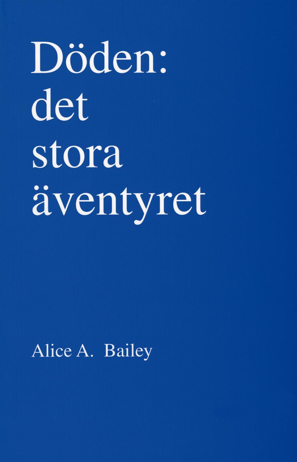 Döden : det stora äventyret av Alice A Bailey