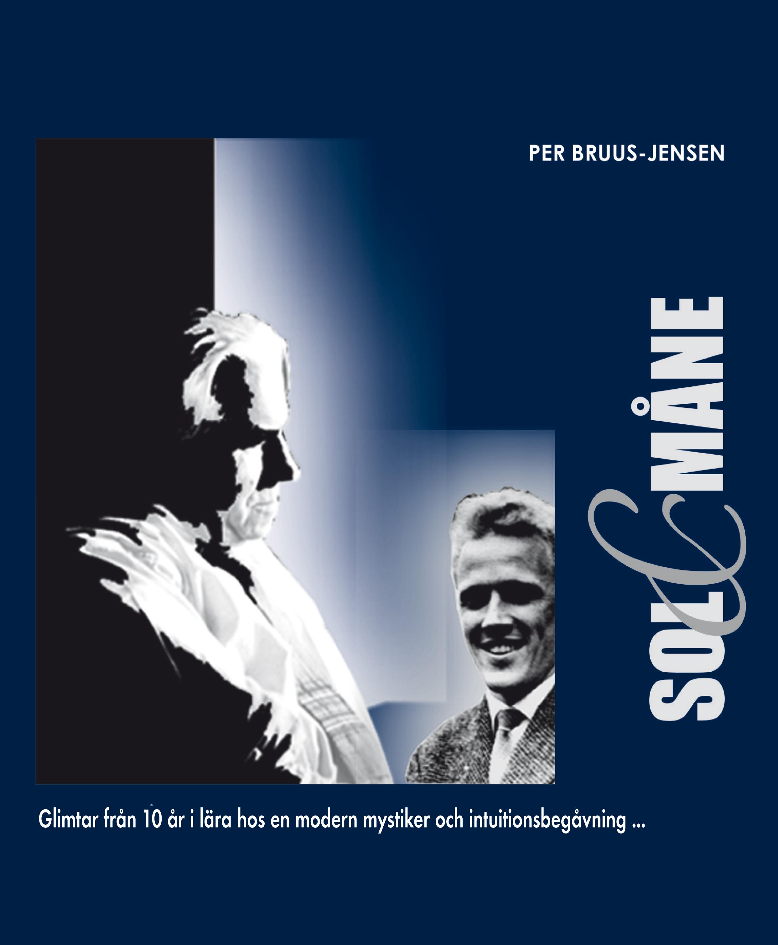 Sol & måne : glimtar från 10 år i lära hos en modern mystiker och intuitionsbegåvning av Per Bruus-Jensen