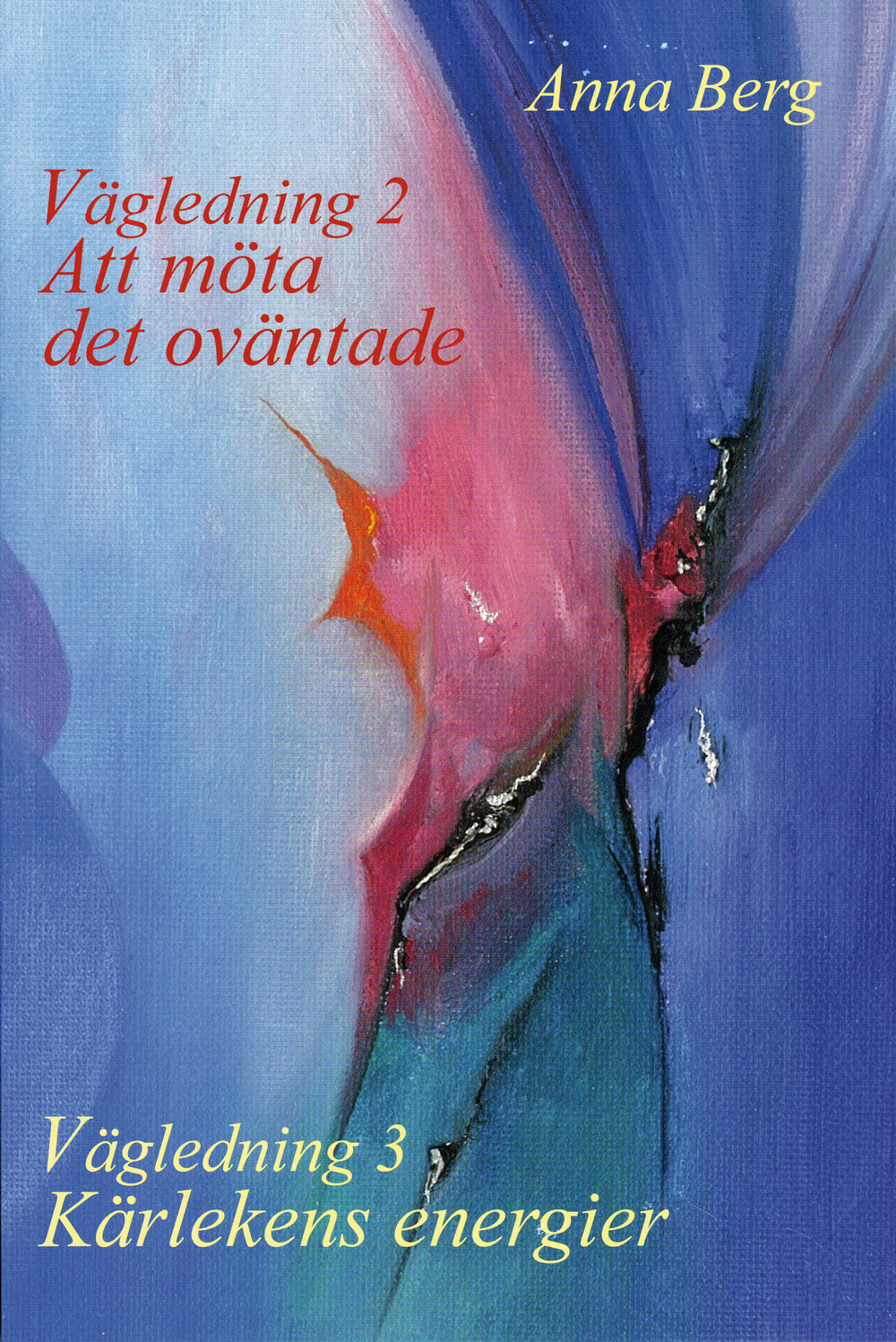 Vägledning 2  : att möta det oväntade / Vägledning 3 : kärlekens energier av Anna Berg