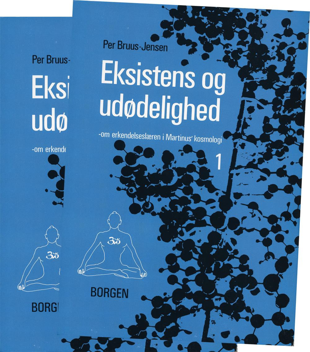 Eksistens og Udødelighed (bind I-II) : om erkendelseslæren i Martinus Kosmologi av Per Bruus-Jensen