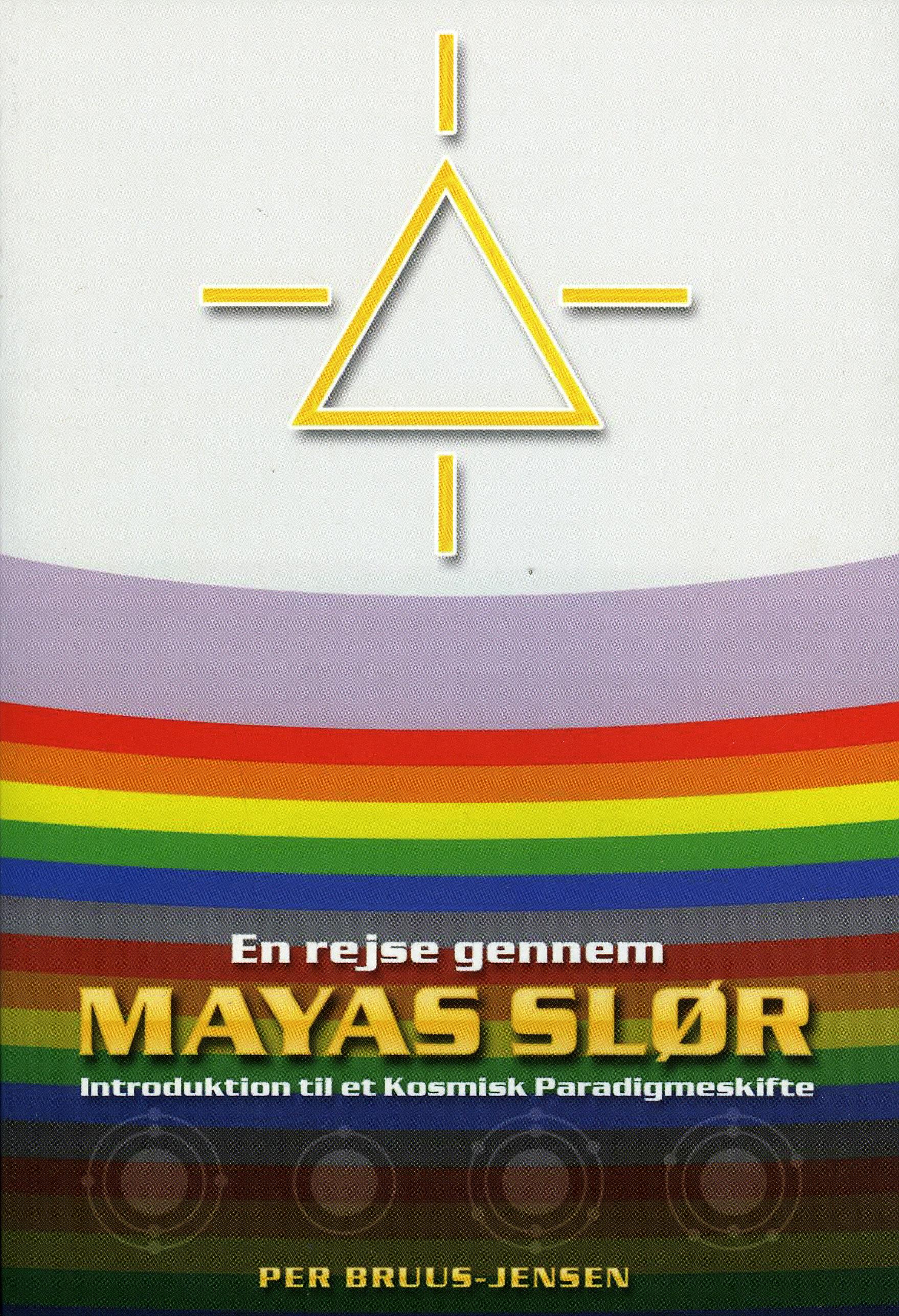 En rejse gennem Mayas Slør : introduktion til et kosmisk paradigmeskifte av Per Bruus-Jensen