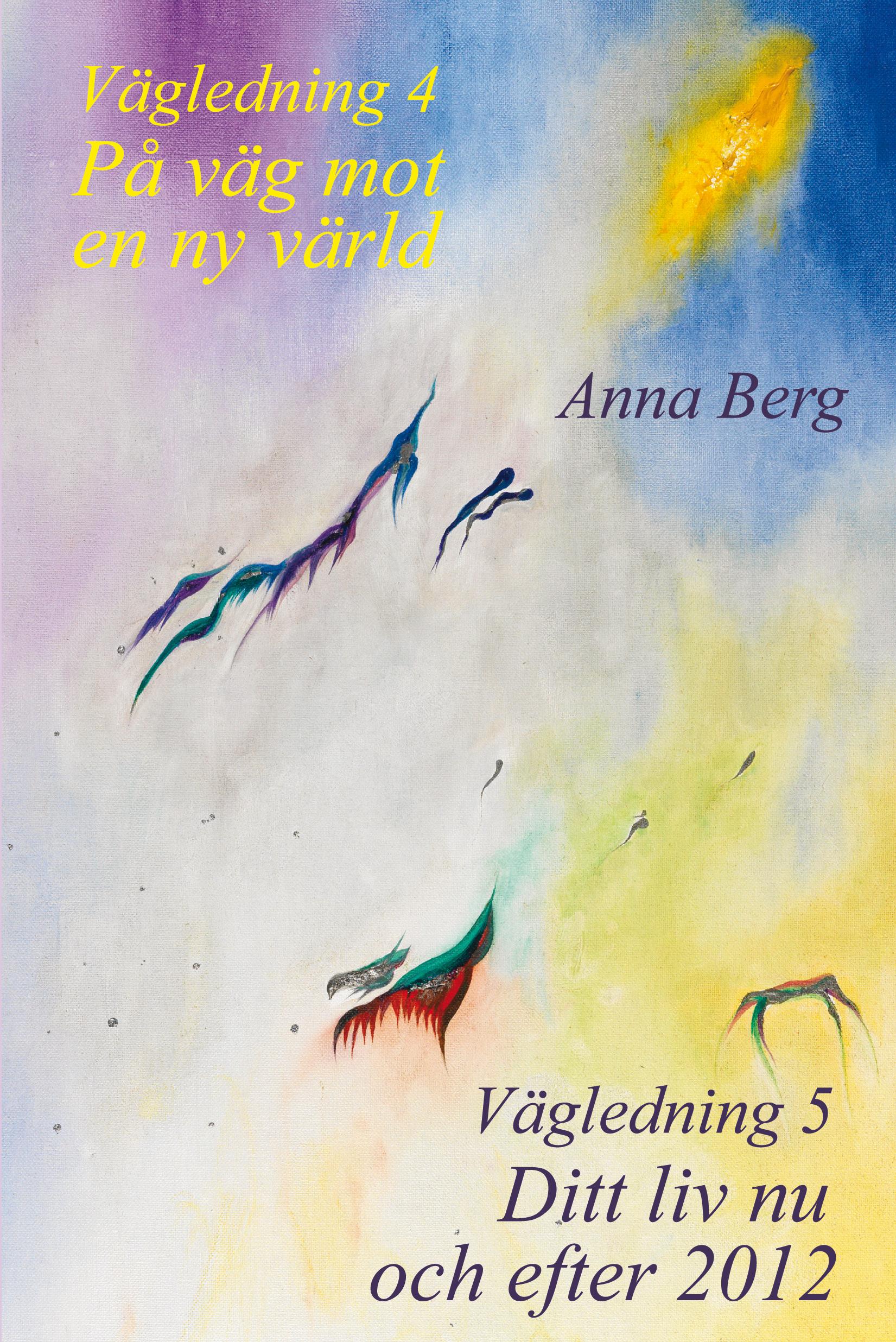 Vägledning : på väg mot en ny värld / Vägledning 5 : ditt liv nu och efter 2012 av Anna Berg