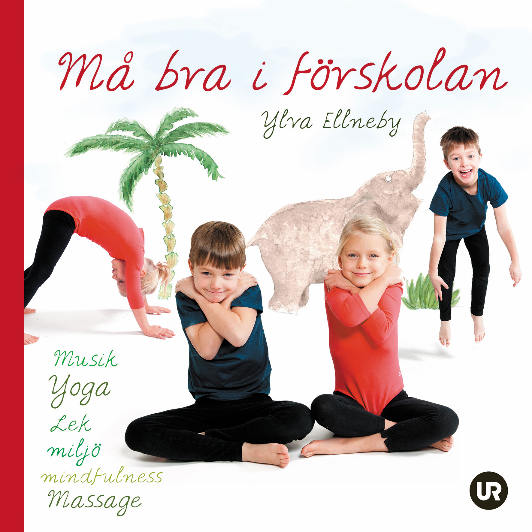 Må bra i förskolan: musik, yoga, lek, miljö, mindfulness, massage av Ylva Ellneby