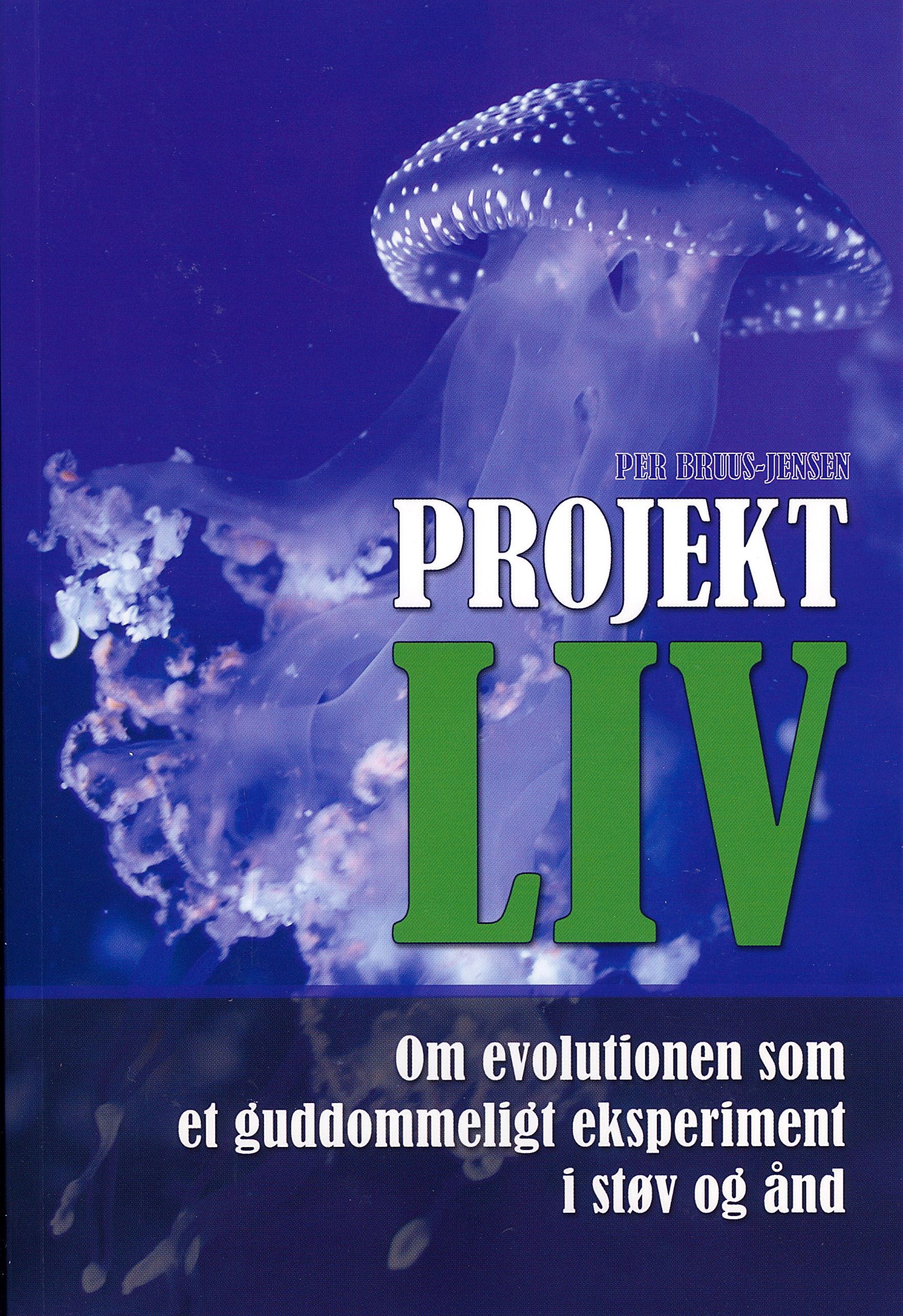 Projekt LIV : om evolutionen som et guddommeligt eksperiment i støv og ånd av Per Bruus-Jensen