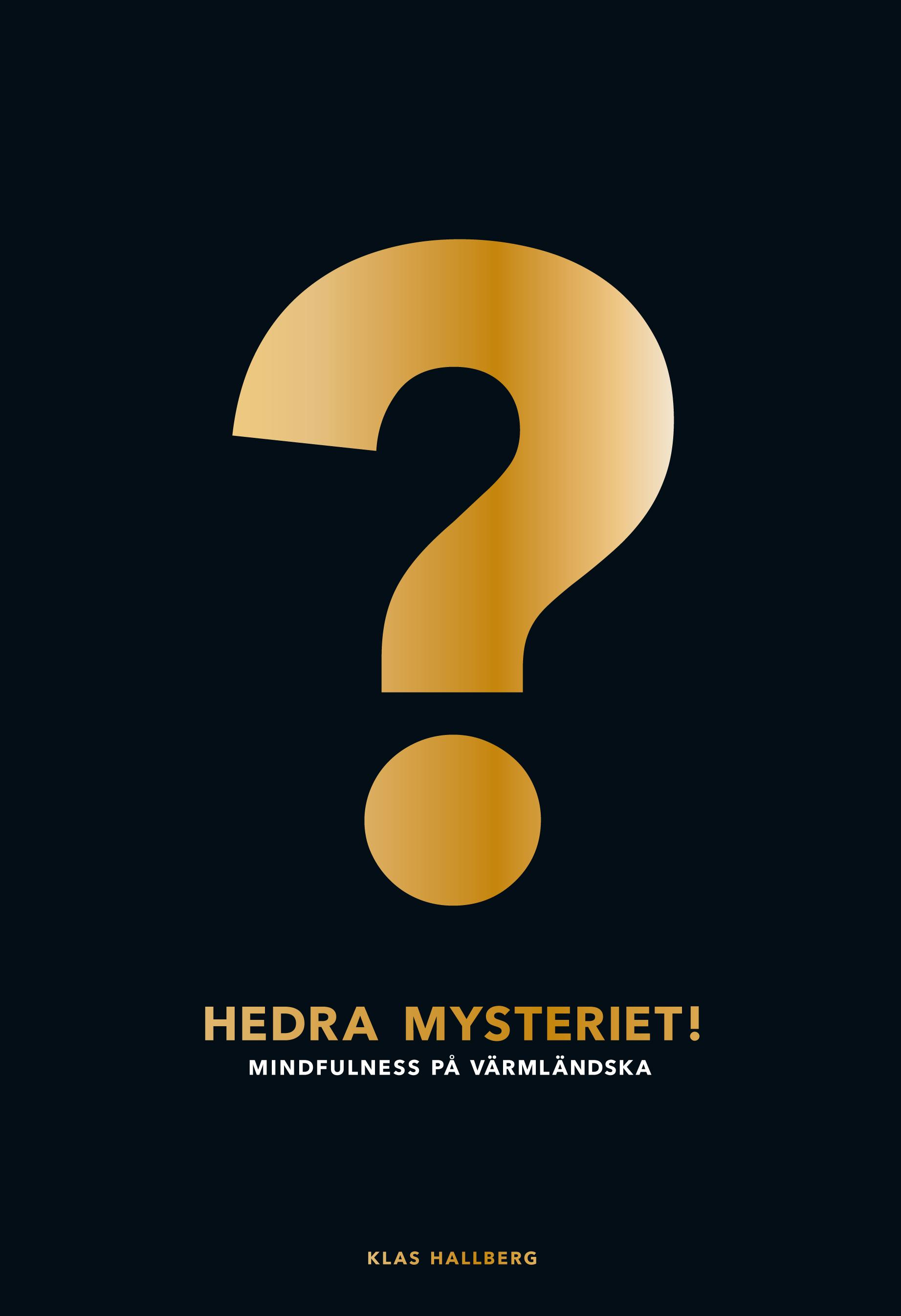 Hedra mysteriet! : mindfulness på värmländska av Klas Hallberg