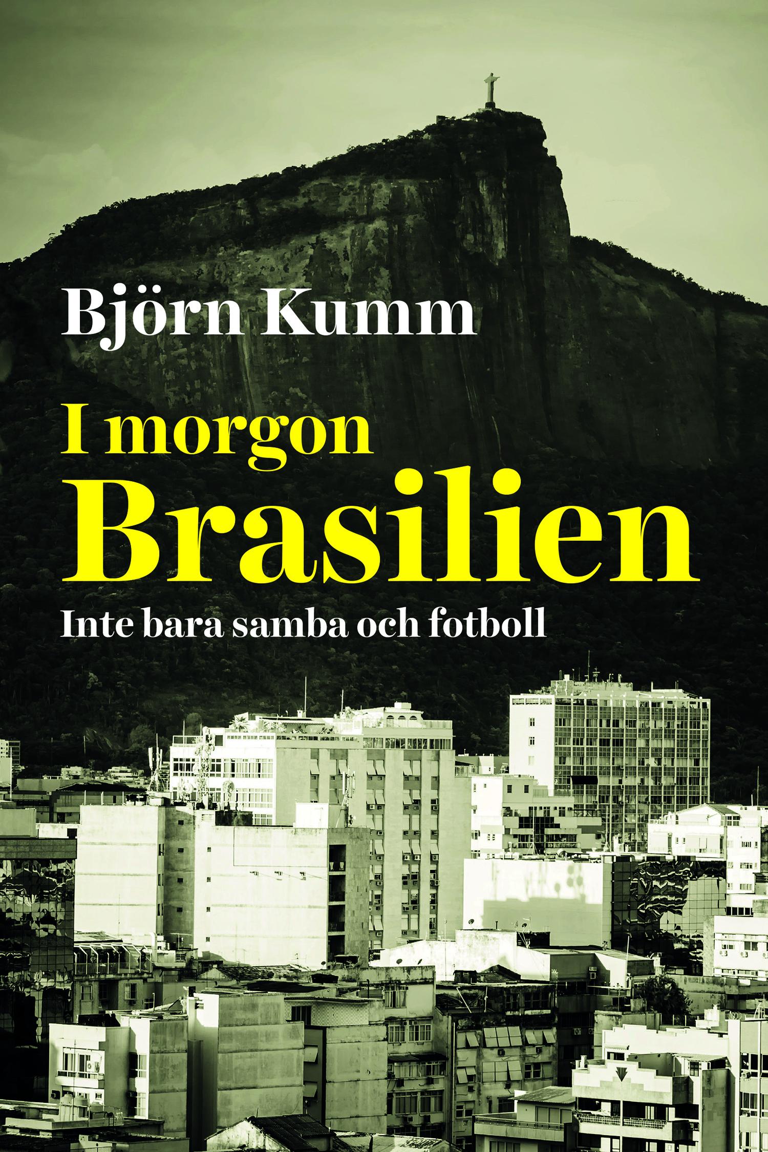I morgon Brasilien : inte bara samba och fotboll av Björn Kumm