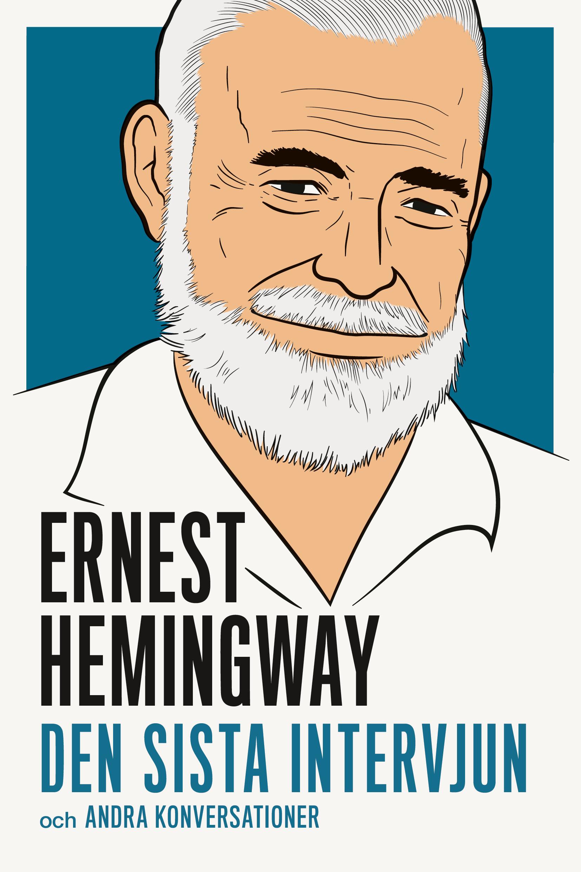 Ernest Hemingway : den sista intervjun och andra konversationer av Ernest Hemingway