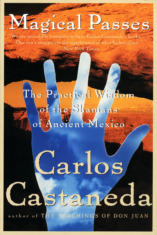 Magical Passes : The Practical Wisdom Of The Shamans Of Ancie av Carlos Castaneda