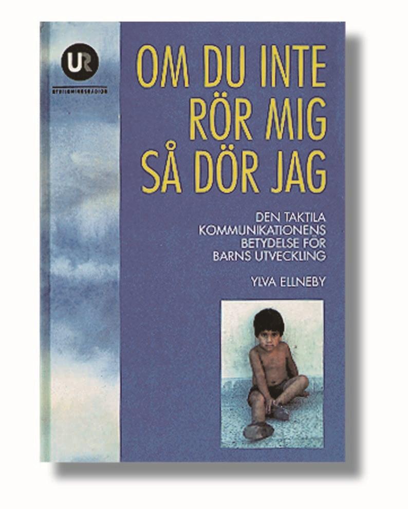 Om du inte rör mig så dör jag : den taktila kommunikationens betydelse för barns utveckling av Ylva Ellneby