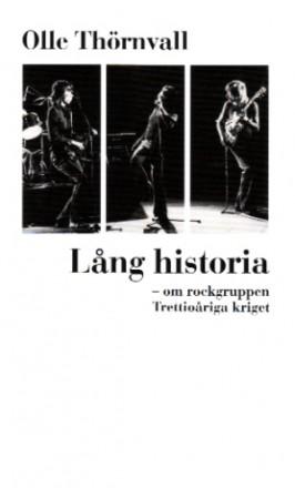 Lång historia : om rockgruppen Trettioåriga kriget av Olle Thörnvall