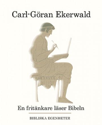 En fritänkare läser Bibeln av Carl-Göran Ekerwald