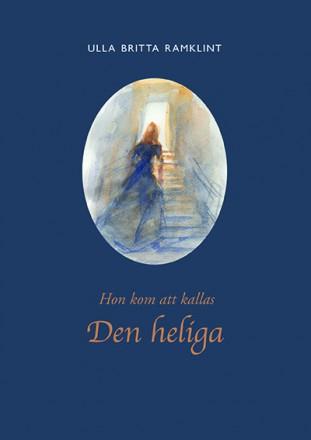 Hon kom att kallas Den heliga av Ulla Britta Ramklint